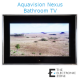 Aquavision Nexus Bathroom TV